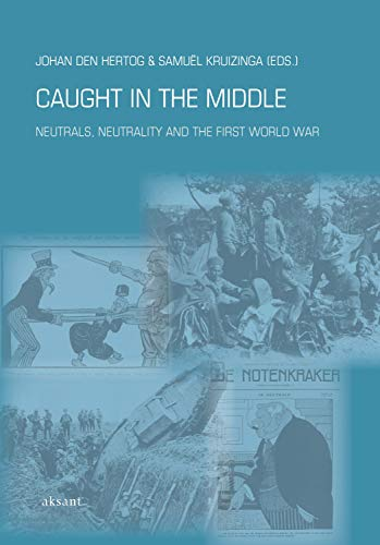 Caught in the Middle: Neutrals, Neutrality and the First World War (War, Conflict and Genocide Studies) por Samuel Kruizinga