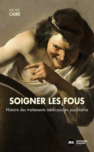 Soigner les fous : Hustoire des traitements médicaux en psychiatrie par (Broché - Jan 31, 2019)