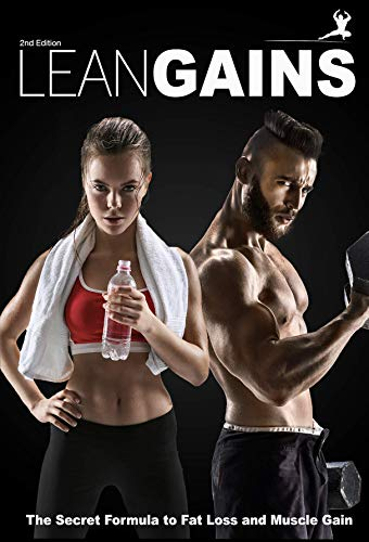 Lean Gains Second Edition 2018: The Secret Formula to Fat Loss and Muscle Gain