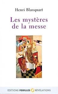 Les mystères de la messe par Henri Blanquart