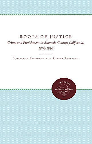 the-roots-of-justice-crime-and-punishment-in-alameda-county-california-1870-1910-studies-in-legal-hi