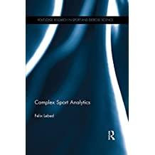 Complex Sport Analytics (Routledge Research in Sport and Exercise Science)