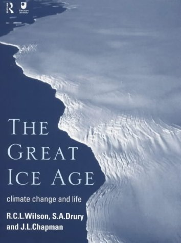 The Great Ice Age: Climate Change and Life by Chapman, J.A., Drury, S.A. all at The Open University, Wilso published by Routledge (1999)