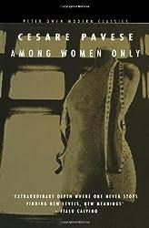 Among Women Only (Peter Owen Modern Classics) by Cesare Pavese (2004-04-01)