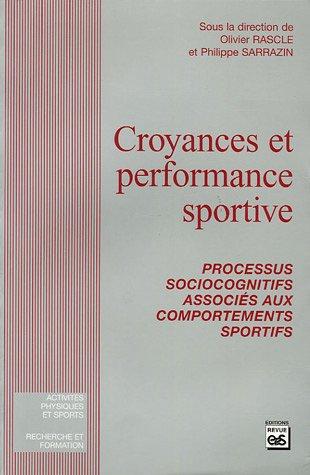 Croyances et performance sportive : Processus socio-cognitifs associés aux comportements sportifs par Olivier Rascle