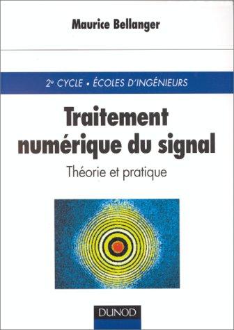 Traitement numérique du signal : Théorie et pratique par Maurice Bellanger