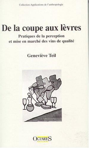De la coupe aux lèvres. Pratiques de la perception et mise en marché des vins de qualité par Genevieve Teil