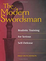 THE MODERN SWORDSMAN - Realistic Training for Serious Self-Defense by Fred Hutchinson (1998-09-01)