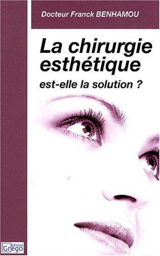 La chirurgie esthétique est-elle la solution ? par Franck Benhamou