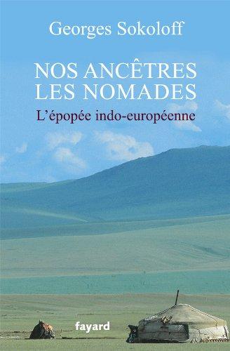 Nos ancêtres les nomades: L'épopée indo-européenne