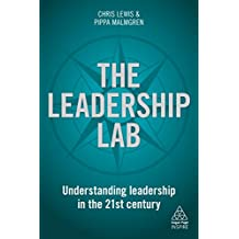 The Leadership Lab: Understanding Leadership in the 21st Century (Kogan Page Inspire)