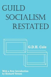 Guild Socialism Restated (Transaction/Society Texts)