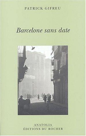Barcelone sans date : Barcelona sense data par Patrick Gifreu