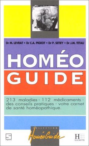 HOMEO GUIDE. 213 maladies, 112 mdicaments, des conseils pratiques, votre carnet de sant homopathique