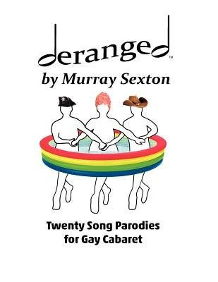 deranged-by-murray-sexton-twenty-song-parodies-for-gay-cabaret-author-murray-sexton-published-on-may-2012