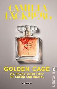 Golden Cage. Die Rache einer Frau ist schön und brutal.: Roman