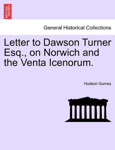 Letter to Dawson Turner Esq., on Norwich and the Venta Icenorum.