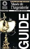 Musée de l'argenterie. Le guide officiel. Ediz. illustrata