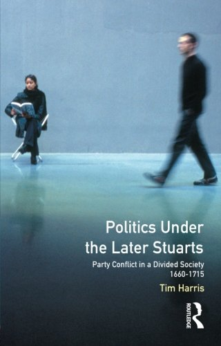 (Politics under the Later Stuarts: Party Conflict in a Divided Society, 1660-1715 (Studies in Modern History))