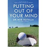[(Putting out of Your Mind)] [ By (author) Bob Rotella ] [April, 2005]