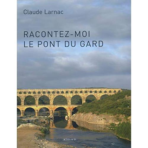 Racontez-moi le pont du Gard : Essai de réponse à des questions relatives à l'aqueduc de Nîmes et au pont du Gard