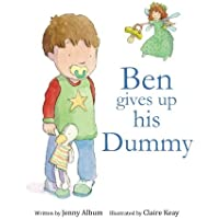 Ben Gives Up His Dummy: The book that makes children want to move on from dummies!