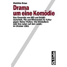 Drama um eine Komödie: Das Ensemble von SED und Staatssicherheit, FDJ und Ministerium für Kultur gegen Heiner Müllers »Die Umsiedlerin oder Das Leben auf dem Lande« im Oktober 1961