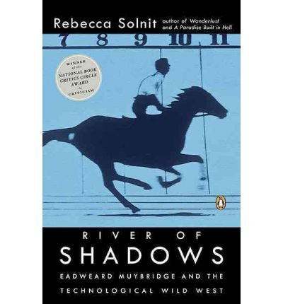 By Solnit, Rebecca ( Author ) [ River of Shadows: Eadweard Muybridge and the Technological Wild West By Mar-2004 Paperback