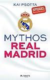 Mythos Real Madrid: Eine Reise durch die Welt der Königlichen - Kai Psotta