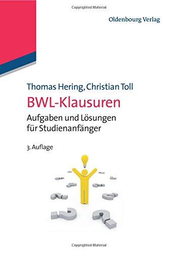 Bwl-Klausuren: Aufgaben Und Lösungen Für Studienanfänger (Lehr- Und Handbucher Der Wirtschaftswissenschaft)