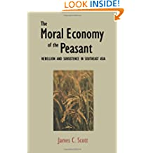The Moral Economy of the Peasant Rebellion & Subsistence in Southeast Asia
