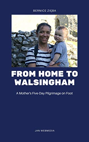 From Home to Walsingham: A Mother's Five Day Pilgrimage by Foot (English Edition)
