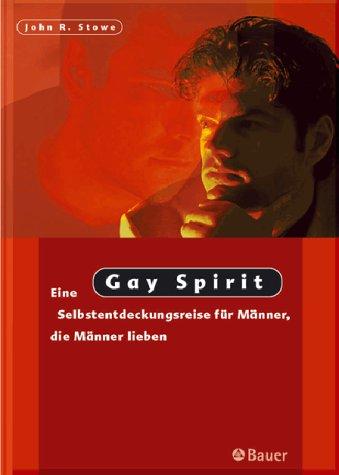 Gay Spirit. Eine Selbstentdeckungsreise für Männer, die Männer lieben.