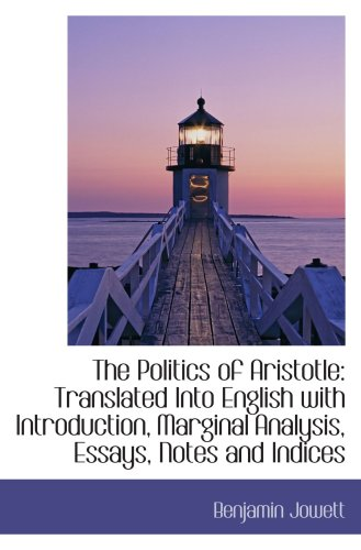 The Politics of Aristotle: Translated Into English with Introduction, Marginal Analysis, Essays, Not