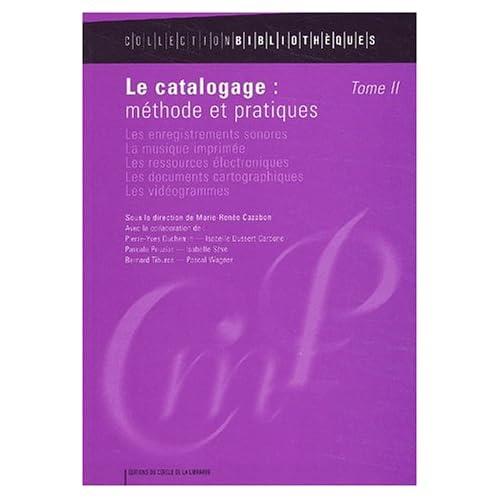 Le catalogage : méthode et pratiques, tome 2 : Les enregistrements sonores, la musique imprimée, les ressources électroniques, les documents cartographiques, les vidéogrammes