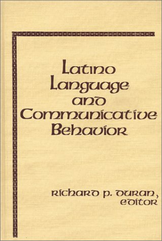 Latino Language and Communicative Behavior: Latino Language and Communicative Behaviour v. 6 (Advances in Discourse Processes)