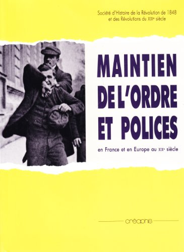 Maintien De L'ordre Et Polices: En France Et En Europe Au X1Xe Siecle