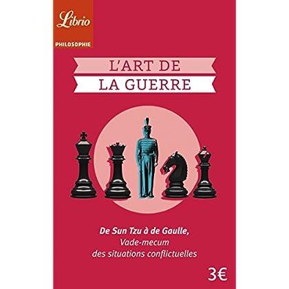 L'art de la guerre : De Sun Tzu à de Gaulle, vade-mecum des situations conflictuelles