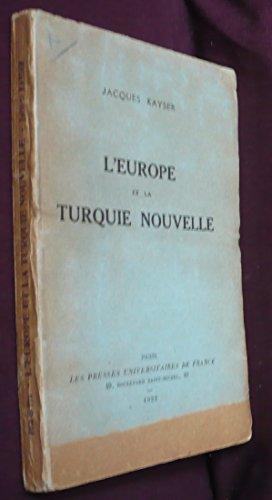 Jacques Kayser. L'Europe et la Turquie nouvelle