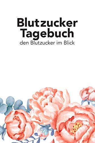 Blutzucker Tagebuch - den Blutzucker im Blick: Tagebuch zum ausfüllen für Typ 2 Diabetiker (Typ-2-diabetes-armbänder)