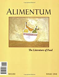 Alimentum: The Literature of Food (Issue One, Winter 2006)