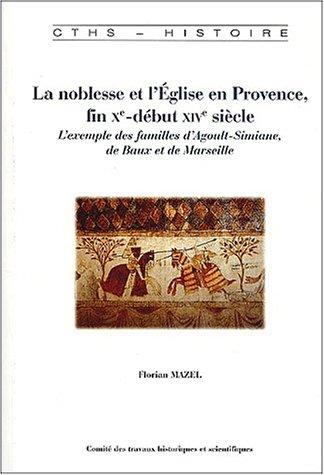 La noblesse et l'Eglise en Provence, fin Xème-début XIVème siècle. L'exemple des familles d'Agoult-Simiane, de Baux et de Marseille