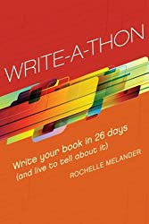 Write-A-Thon: Write Your Book in 26 Days (And Live to Tell About It)