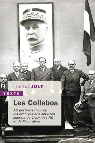 Les Collabos : Treize portraits d'après les archives des services secrets de Vichy, des RG et de l'épuration