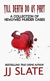 Till Death Do Us Part: True Stories of Newlywed Murder Cases (English Edition) de [Slate, JJ]