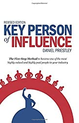 Key Person of Influence (Revised Edition): The Five-Step Method to become one of the most highly valued and highly paid people in your industry by Daniel Priestley (2014-09-19)
