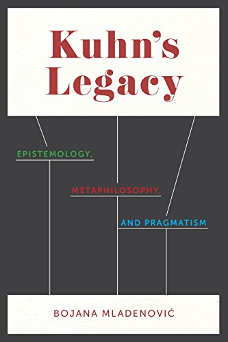 Kuhn's Legacy: Epistemology, Metaphilosophy, and Pragmatism