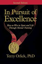 In Pursuit of Excellence: How to Win in Sport and Life Through Mental Training by Terry Orlick (1990-02-02)