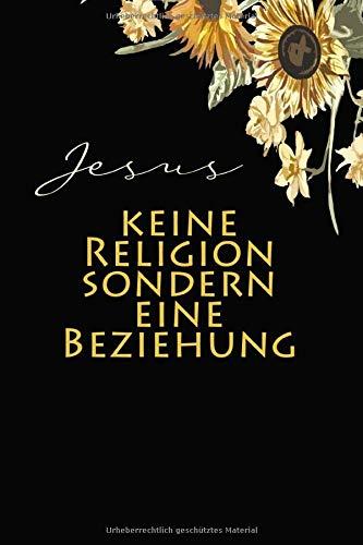 Jesus keine Religion Sondern Eine Beziehung: Christliche geschenke | Christliche notizbücher Jesus Christus | Mit karierten Seiten | 6 x 9 120 Seiten DIN A5
