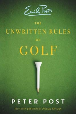 By Post, Peter ( Author ) [ The Unwritten Rules of Golf By Apr-2015 Paperback
